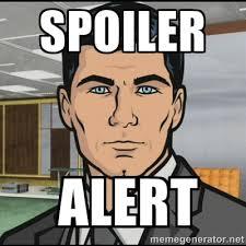 Spoiler alert - Archer | Meme Generator via Relatably.com