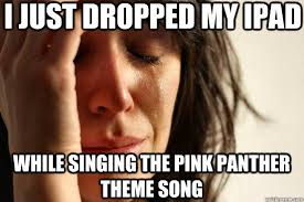 I just dropped my iPad While singing the pink panther theme song ... via Relatably.com