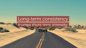 bruce lee quote long term consistency trumps short term bruce lee quote long term consistency trumps short term intensity