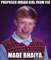 proposed indian girl from fiji made bhaiya. - Bad luck Brian meme ... via Relatably.com