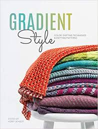 <b>Gradient Style</b>: <b>Color</b>-Shifting Techniques & Knitting Patterns: Kerry ...