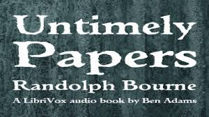 untimely papers randolph silliman bourne essays short works untimely papers randolph silliman bourne essays short works political science 2 3