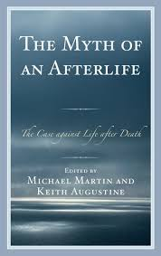 com the myth of an afterlife the case against life after com the myth of an afterlife the case against life after death 8601423600109 michael martin keith ine books