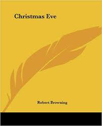 <b>Christmas Eve</b>: <b>Robert Browning</b>: 9781419113062: Amazon.com ...