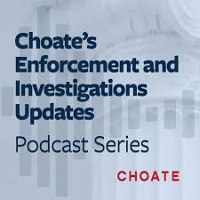 Choate's Enforcement and Investigations Updates