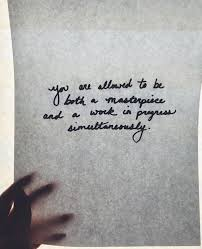 images about words of wisdom on Pinterest you are allowed to be both a masterpiece and a work in progress simultaneously