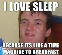 Funniest Memes I Love Sleep Because It's Like A Time Machine ... via Relatably.com