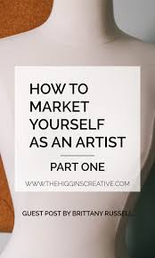 how to market yourself as an artist part one the higgins how to market yourself as an artist part one the higgins creative