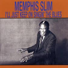 I'll <b>Just</b> Keep On Singin' the Blues by <b>Memphis Slim</b> on Spotify