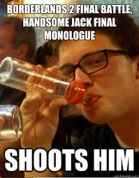 Borderlands 2 final battle, Handsome Jack final monologue Shoots ... via Relatably.com