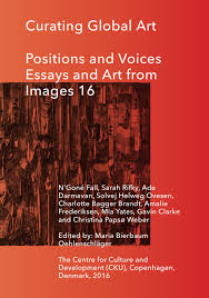 curating global art positions and voices essays and art from curating global art positions and voices essays and art from images 16 by centre for culture and development cku issuu