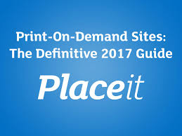 Best Print-on-Demand Websites: The Definitive 2017 Guide | Placeit