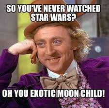 Meme Creator - So you've never watched Star Wars? Oh you exotic ... via Relatably.com