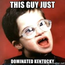 This Guy Just Dominated Kentucky - retarded kid with glasses ... via Relatably.com