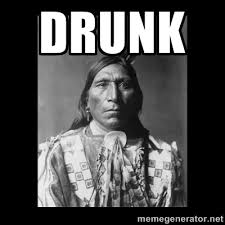 Drunk - Native american | Meme Generator via Relatably.com