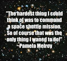 an interview pamela melroy a retired astronaut dedicated to but you can be a team player and being in that position prepares you for being a team leader those things can be practiced and are important