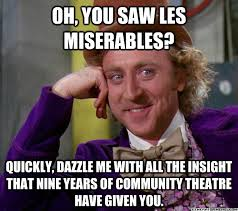 Oh, you saw les miserables? Quickly, dazzle me with all the ... via Relatably.com