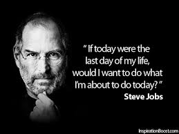 Steve Jobs Quotes - If today were the last day of my life ...