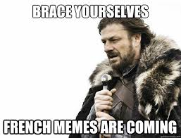 brace yourselves French memes are coming - Misc - quickmeme via Relatably.com