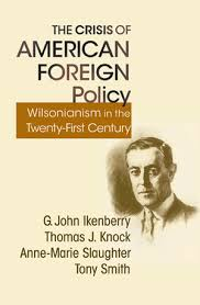 ikenberry gj knock tj slaughter a smith t the crisis  the crisis of american foreign policy wilsonianism in the twenty first century g john ikenberry thomas j knock anne marie slaughter amp tony smith