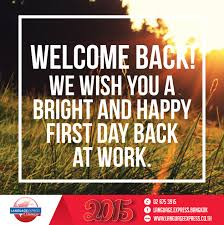 welcome back we wish you a bright and happy first day back at we wish you a bright and happy first day back at work