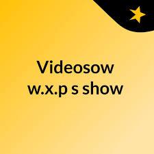 Videosow w.x.p's show