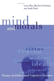 mind and morals essays on ethics and cognitive science larry mind and morals essays on ethics and cognitive science larry andy clark marilyn friedman 9780262631655 amazon com books
