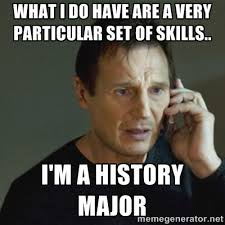 what I do have are a very particular set of skills.. I'm a History ... via Relatably.com