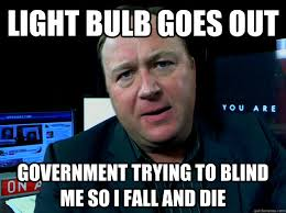 light bulb goes out government trying to blind me so I fall and ... via Relatably.com