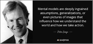Peter Senge quote: Mental models are deeply ingrained assumptions ... via Relatably.com