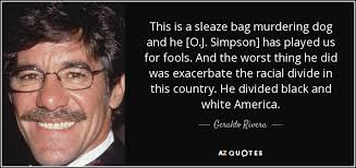 Geraldo Rivera quote: This is a sleaze bag murdering dog and he ...