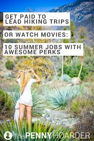 ideas about summer jobs travel jobs ways to whether you re looking for summer work that offers outdoor adventures or air conditioning