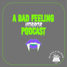 A Bad Feeling Horror Podcast