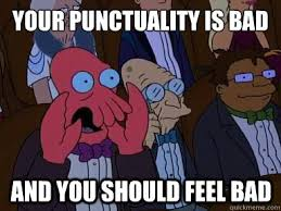 Your punctuality is bad And you should feel bad - X is bad and you ... via Relatably.com