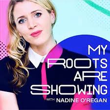 My Roots Are Showing with Nadine O'Regan