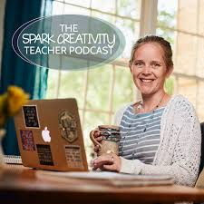 The Spark Creativity Teacher Podcast | Education