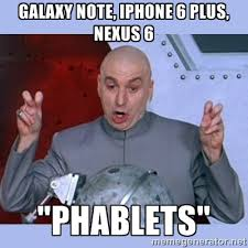 "Galaxy Note, iPhone 6 Plus, Nexus 6 ""PHABLETS"" - Dr Evil meme ... via Relatably.com"
