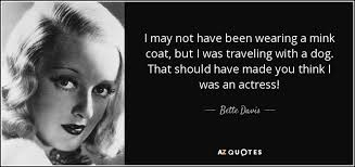 Bette Davis quote: I may not have been wearing a mink coat, but... via Relatably.com