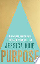 Purpose: <b>Find</b> Your Truth and Embrace <b>Your Calling</b> - Jessica Huie ...