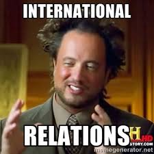 INternational Relations - ancient alien guy | Meme Generator via Relatably.com