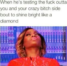 Testing patience crazy shine bright like a diamond | Funny meme ... via Relatably.com