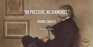 No pressure, no diamonds. - Thomas Carlyle at Lifehack Quotes via Relatably.com