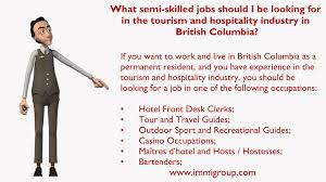 what semi skilled jobs should i be looking for in the tourism and what semi skilled jobs should i be looking for in the tourism and hospitality industry in b c