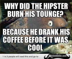 Why did the hipster burn his tounge? - Memestache via Relatably.com