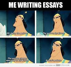 write essays for meme writing essays is like kronk from the emperor    s new groove     me writing