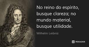 Resultado de imagem para frases de Leibniz