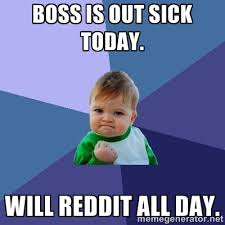 Boss is out sick today. will reddit all day. - Success Kid | Meme ... via Relatably.com