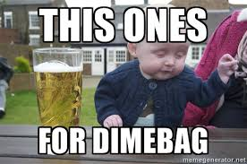 this ones for dimebag - drunk baby 1 | Meme Generator via Relatably.com