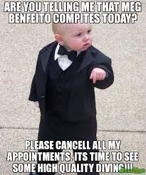 Are you telling me that MEG BENFEITO COMPITES TODAY? pLEASE ... via Relatably.com