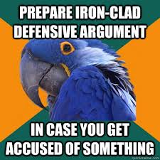 prepare iron-clad defensive argument in case you get accused of ... via Relatably.com